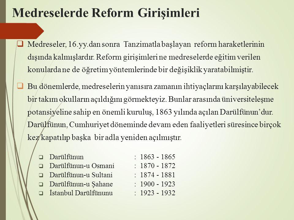 Medreselerde Reform Girişimleri  Medreseler, 16.yy.dan sonra Tanzimatla başlayan reform haraketlerinin dışında kalmışlardır. Reform girişimleri ne me