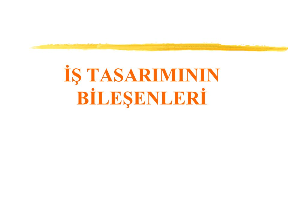 İŞ TASARIMININ BİLEŞENLERİ