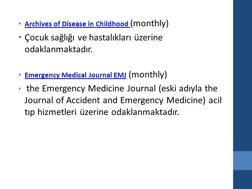 Archives of Disease in Childhood (monthly) Archives of Disease in Childhood Çocuk sağlığı ve hastalıkları üzerine odaklanmaktadır.