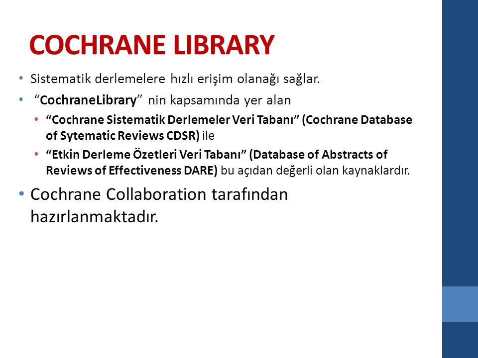 COCHRANE LIBRARY Sistematik derlemelere hızlı erişim olanağı sağlar.