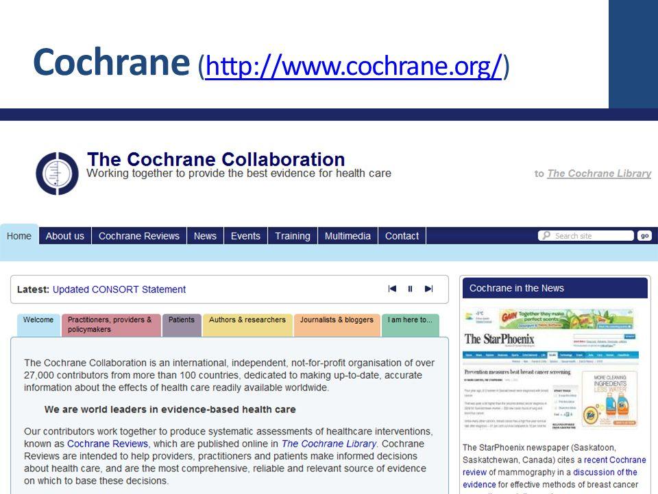 Cochrane (http://www.cochrane.org/)http://www.cochrane.org/