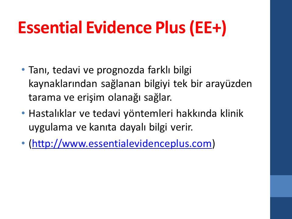 Essential Evidence Plus (EE+) Tanı, tedavi ve prognozda farklı bilgi kaynaklarından sağlanan bilgiyi tek bir arayüzden tarama ve erişim olanağı sağlar.