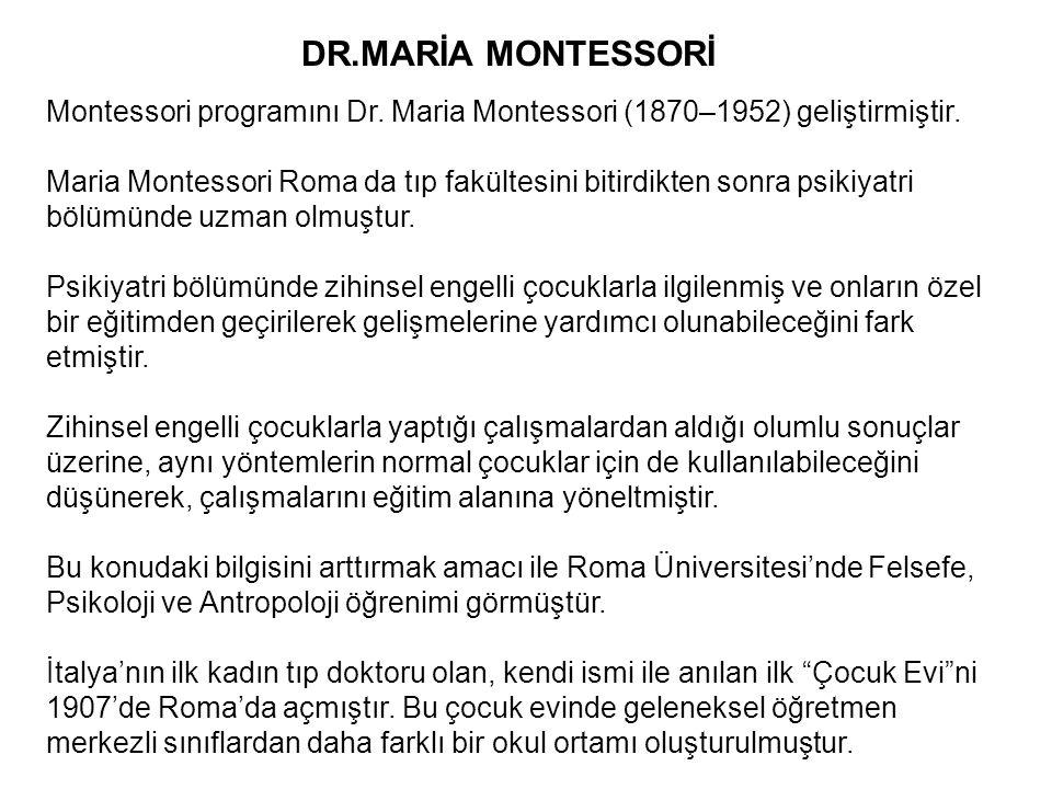 Montessori programını Dr. Maria Montessori (1870–1952) geliştirmiştir. Maria Montessori Roma da tıp fakültesini bitirdikten sonra psikiyatri bölümünde