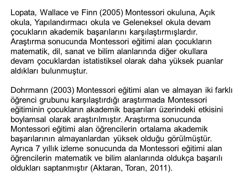 Lopata, Wallace ve Finn (2005) Montessori okuluna, Açık okula, Yapılandırmacı okula ve Geleneksel okula devam çocukların akademik başarılarını karşılaştırmışlardır.