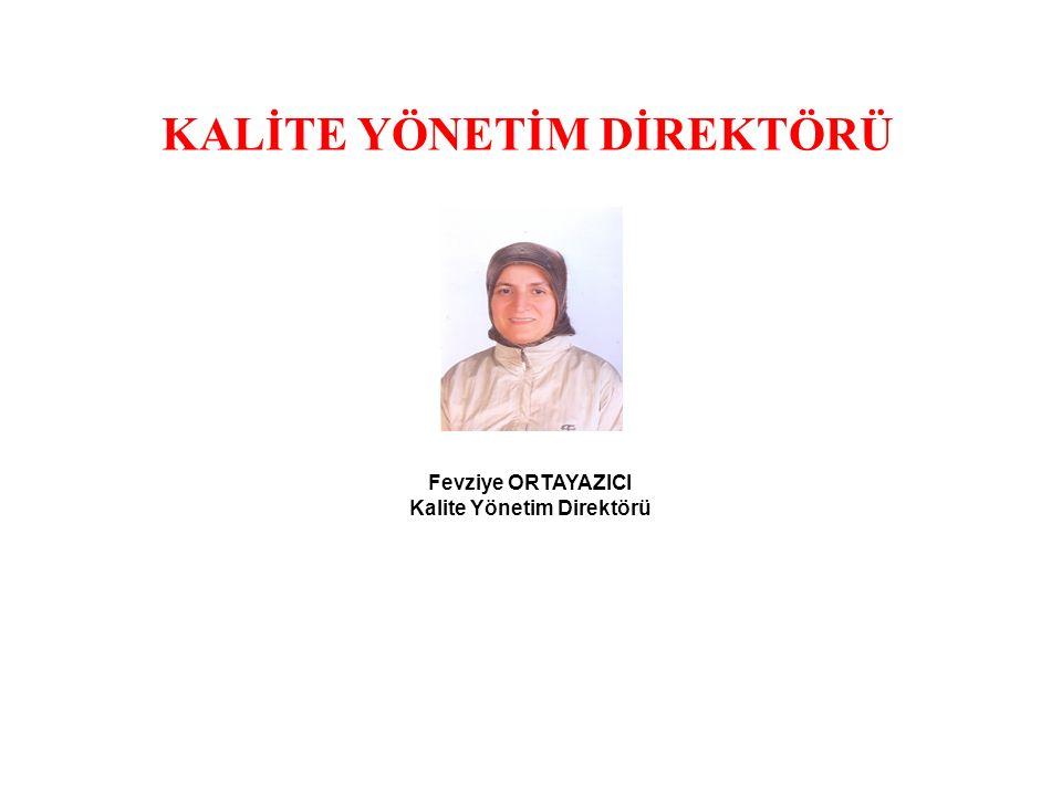 KALİTE YÖNETİM DİREKTÖRÜ Fevziye ORTAYAZICI Kalite Yönetim Direktörü
