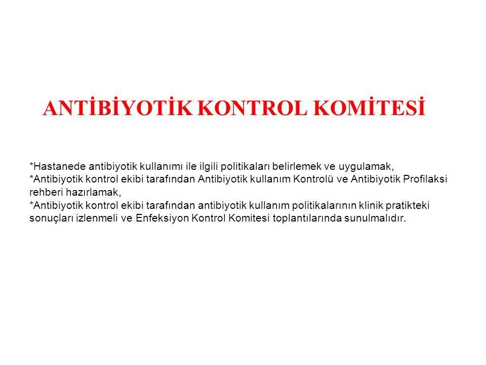ANTİBİYOTİK KONTROL KOMİTESİ *Hastanede antibiyotik kullanımı ile ilgili politikaları belirlemek ve uygulamak, *Antibiyotik kontrol ekibi tarafından A