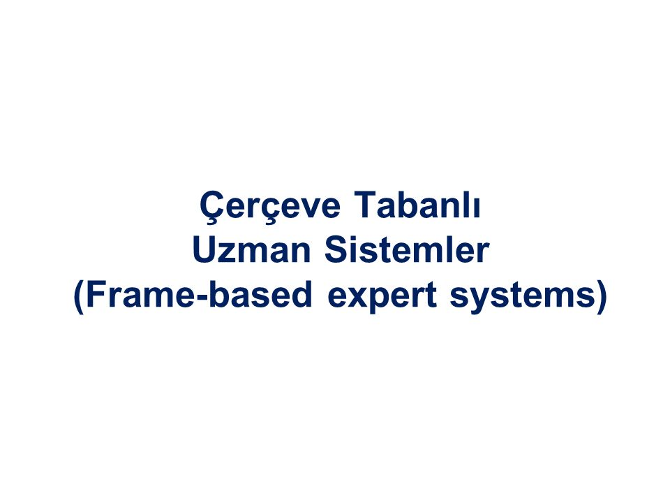 Çerçeve Tabanlı Uzman Sistemler (Frame-based expert systems)