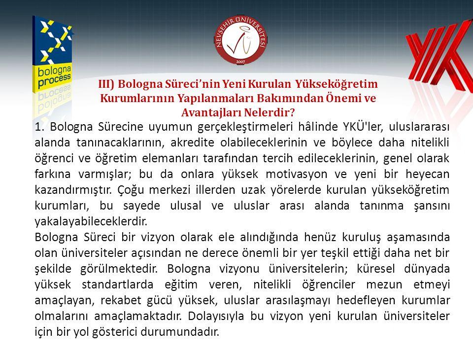 1. Bologna Sürecine uyumun gerçekleştirmeleri hâlinde YKÜ'ler, uluslararası alanda tanınacaklarının, akredite olabileceklerinin ve böylece daha niteli