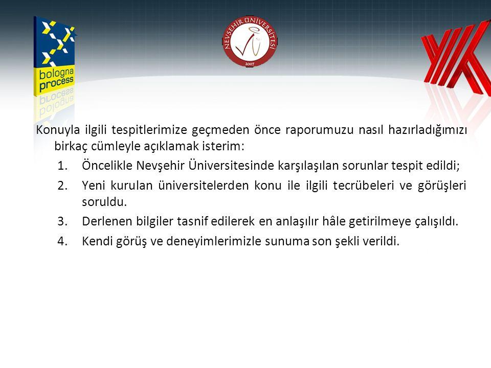 Konuyla ilgili tespitlerimize geçmeden önce raporumuzu nasıl hazırladığımızı birkaç cümleyle açıklamak isterim: 1.Öncelikle Nevşehir Üniversitesinde k