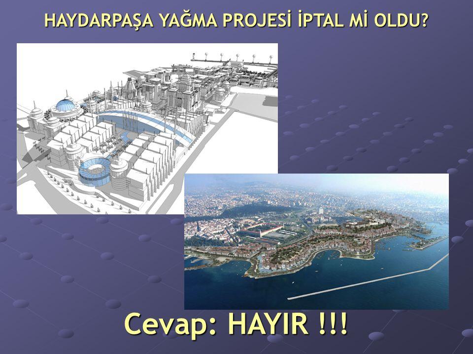HAYDARPAŞA YAĞMA PROJESİ İPTAL Mİ OLDU Cevap: HAYIR !!!