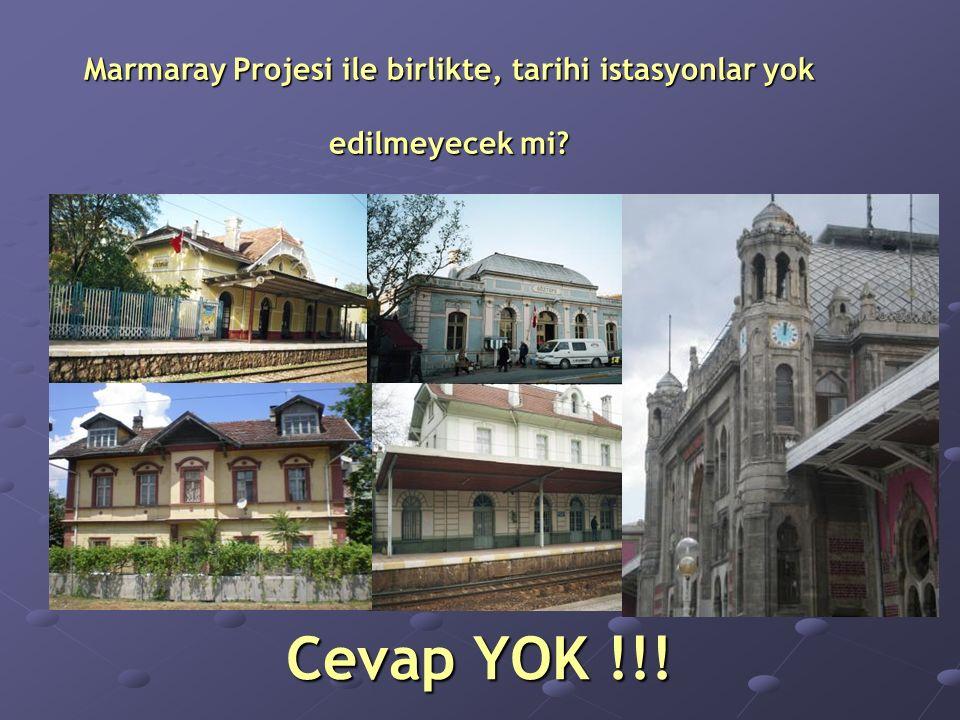 Cevap YOK !!! Marmaray Projesi ile birlikte, tarihi istasyonlar yok edilmeyecek mi