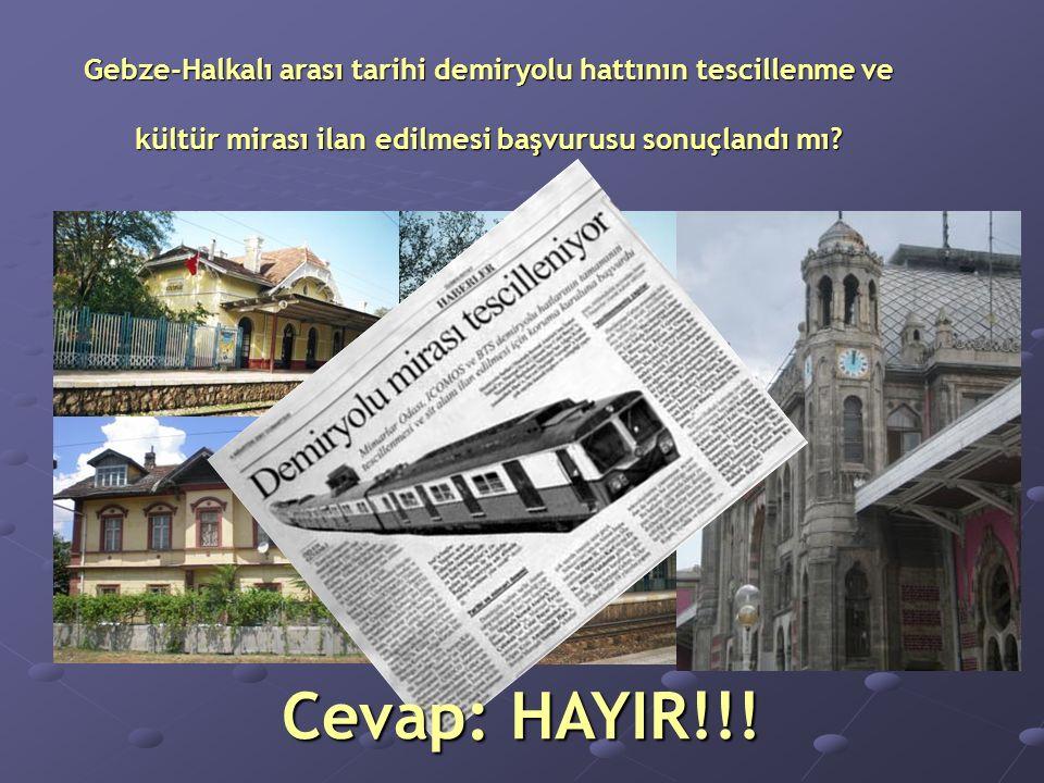 Gebze-Halkalı arası tarihi demiryolu hattının tescillenme ve kültür mirası ilan edilmesi başvurusu sonuçlandı mı.