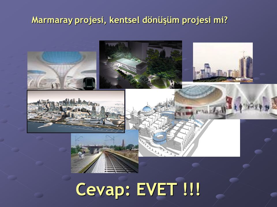 Cevap: EVET !!! Marmaray projesi, kentsel dönüşüm projesi mi