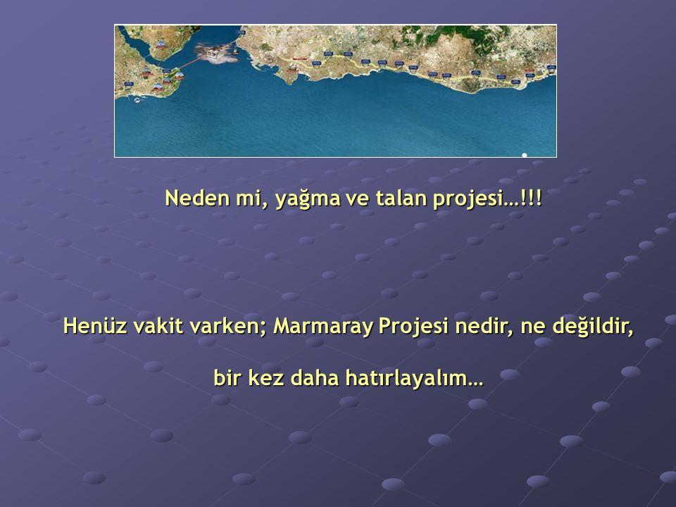 Henüz vakit varken; Marmaray Projesi nedir, ne değildir, bir kez daha hatırlayalım… Neden mi, yağma ve talan projesi…!!!