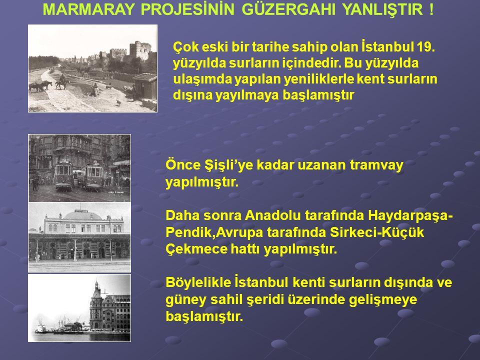MARMARAY PROJESİNİN GÜZERGAHI YANLIŞTIR . Çok eski bir tarihe sahip olan İstanbul 19.