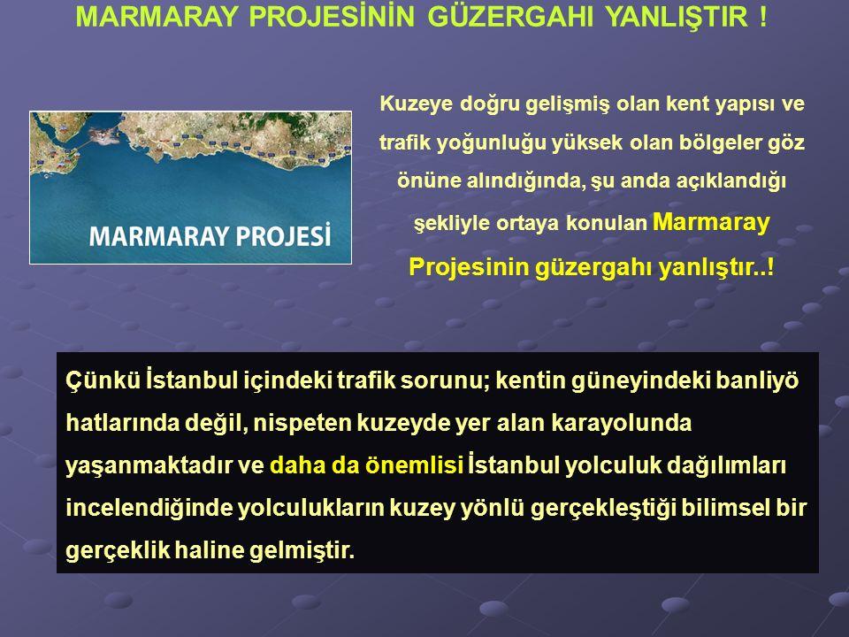 Çünkü İstanbul içindeki trafik sorunu; kentin güneyindeki banliyö hatlarında değil, nispeten kuzeyde yer alan karayolunda yaşanmaktadır ve daha da önemlisi İstanbul yolculuk dağılımları incelendiğinde yolculukların kuzey yönlü gerçekleştiği bilimsel bir gerçeklik haline gelmiştir.