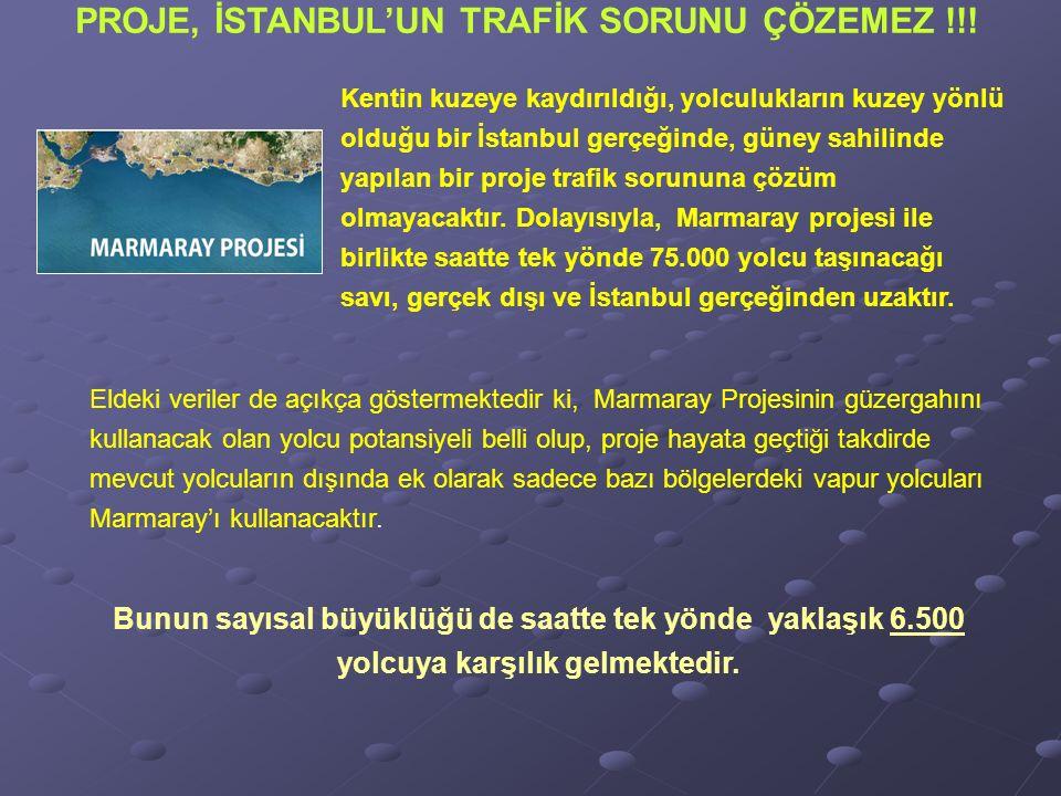 Kentin kuzeye kaydırıldığı, yolculukların kuzey yönlü olduğu bir İstanbul gerçeğinde, güney sahilinde yapılan bir proje trafik sorununa çözüm olmayacaktır.