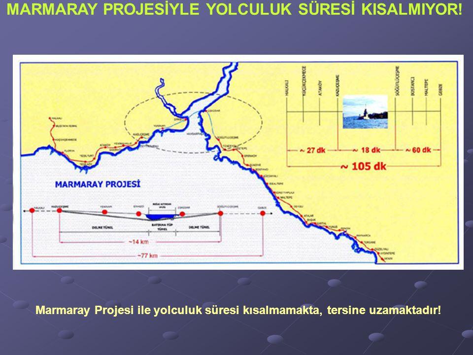 Marmaray Projesi ile yolculuk süresi kısalmamakta, tersine uzamaktadır.