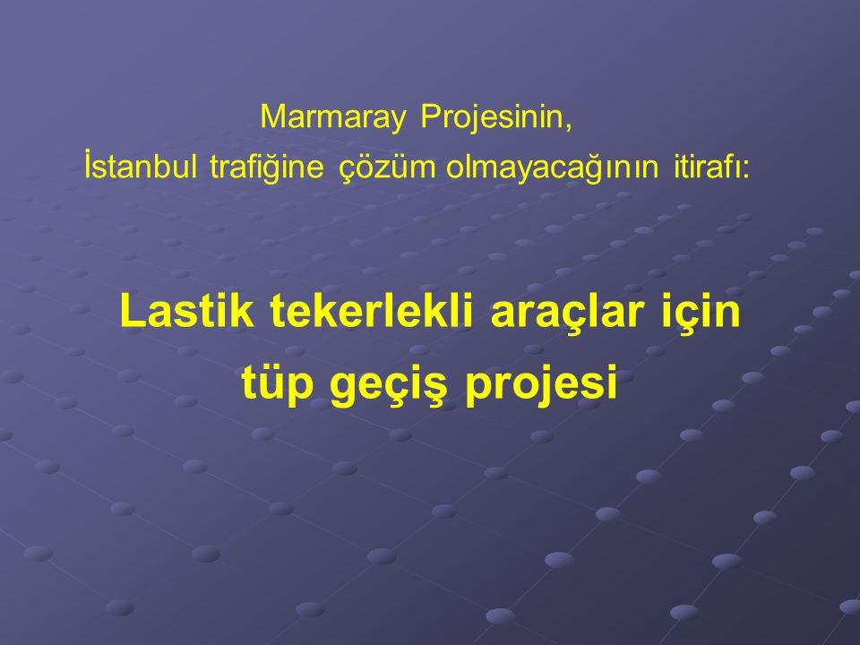 Marmaray Projesinin, İstanbul trafiğine çözüm olmayacağının itirafı: Lastik tekerlekli araçlar için tüp geçiş projesi