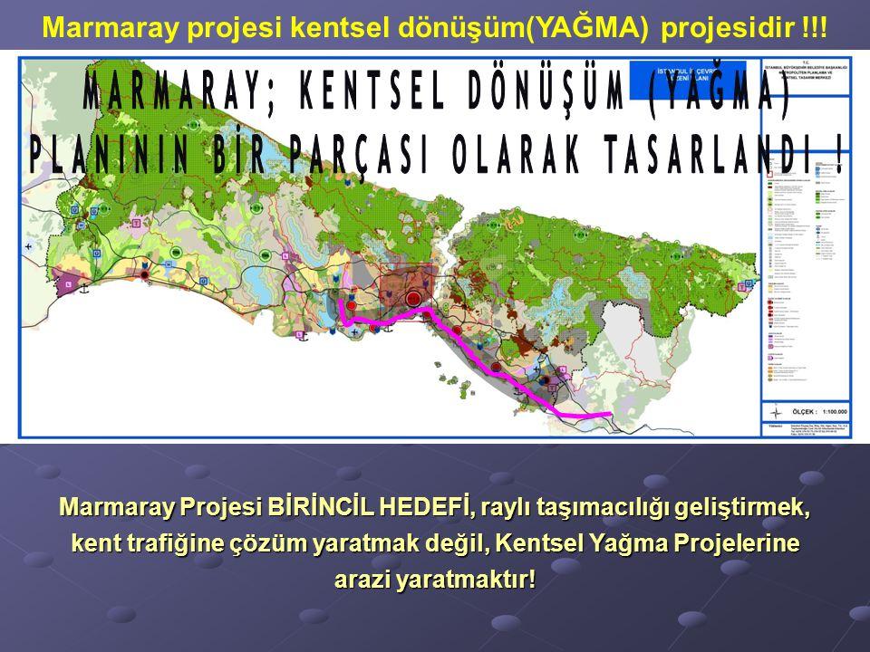 Marmaray Projesi BİRİNCİL HEDEFİ, raylı taşımacılığı geliştirmek, kent trafiğine çözüm yaratmak değil, Kentsel Yağma Projelerine arazi yaratmaktır.