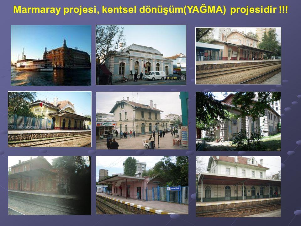 Marmaray projesi, kentsel dönüşüm(YAĞMA) projesidir !!!