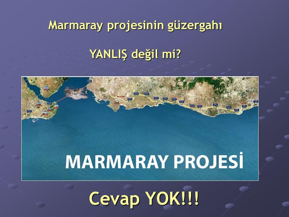 Cevap YOK!!! Marmaray projesinin güzergahı YANLIŞ değil mi