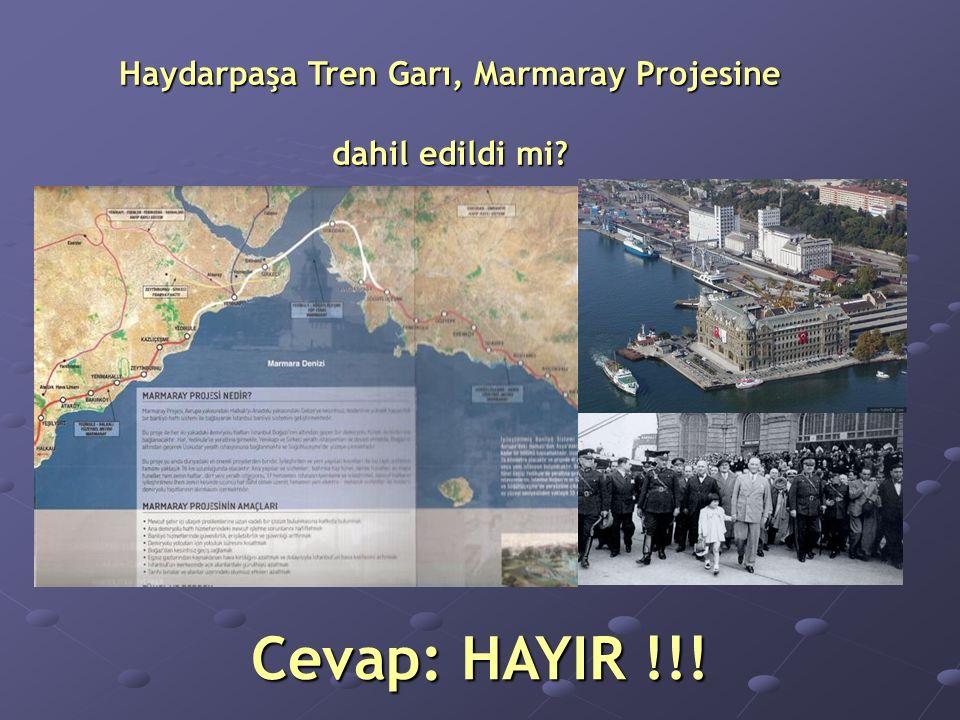 Cevap: HAYIR !!! Haydarpaşa Tren Garı, Marmaray Projesine dahil edildi mi