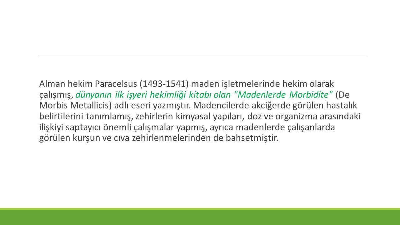 Alman hekim Paracelsus (1493-1541) maden işletmelerinde hekim olarak çalışmış, dünyanın ilk işyeri hekimliği kitabı olan
