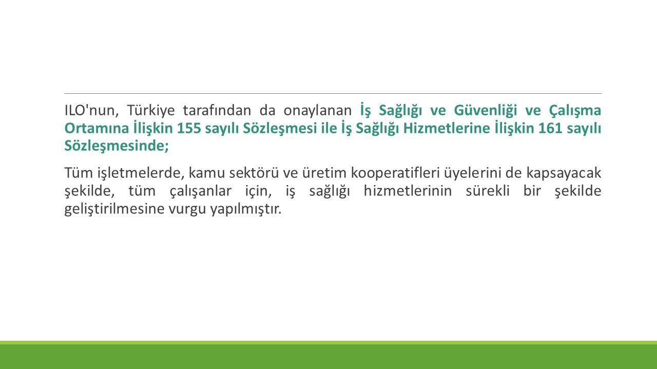 ILO'nun, Türkiye tarafından da onaylanan İş Sağlığı ve Güvenliği ve Çalışma Ortamına İlişkin 155 sayılı Sözleşmesi ile İş Sağlığı Hizmetlerine İlişkin