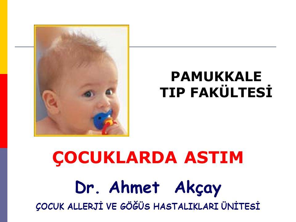 ÇOCUKLARDA ASTIM Dr. Ahmet Akçay ÇOCUK ALLERJİ VE GÖĞÜS HASTALIKLARI ÜNİTESİ PAMUKKALE TIP FAKÜLTESİ