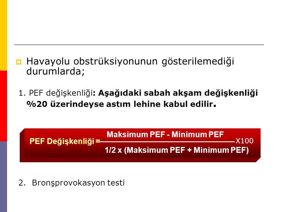  Havayolu obstrüksiyonunun gösterilemediği durumlarda; 1. PEF değişkenliği: Aşağıdaki sabah akşam değişkenliği %20 üzerindeyse astım lehine kabul edi