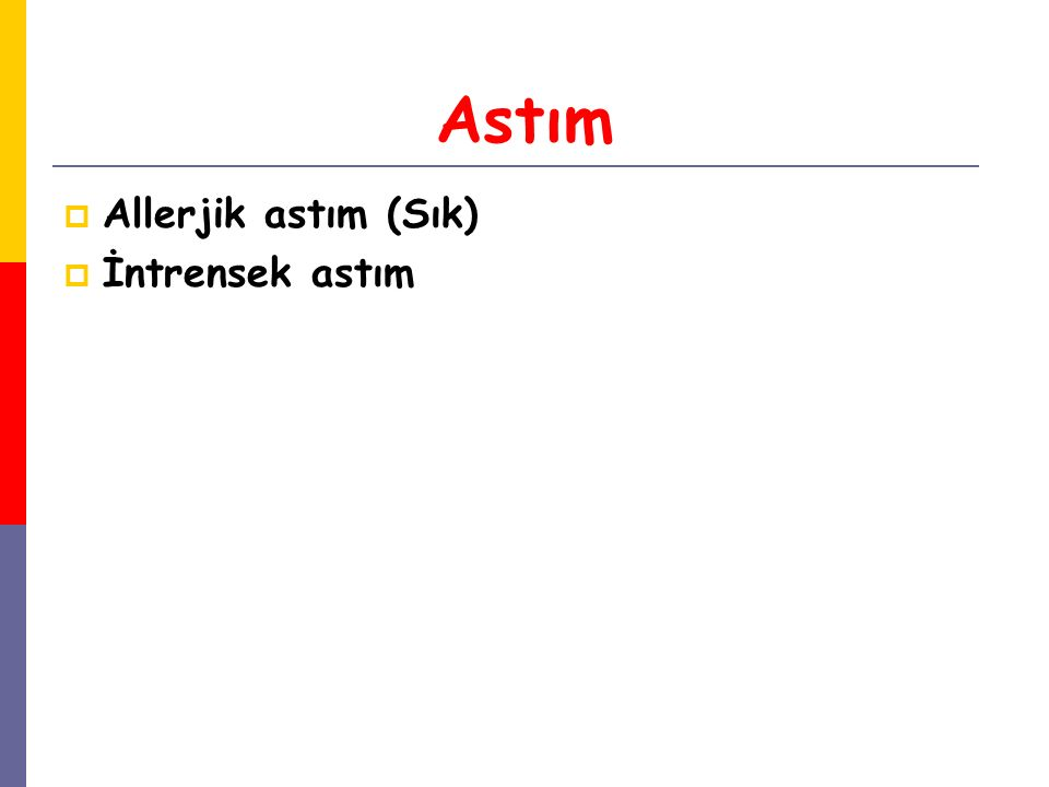 Astım  Allerjik astım (Sık)  İntrensek astım