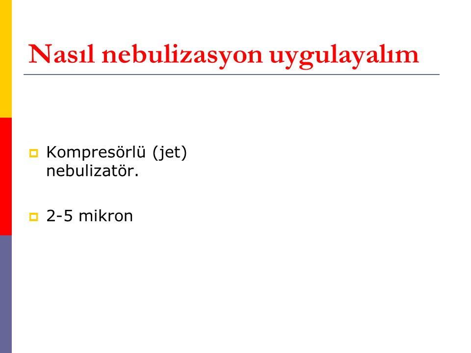 Nasıl nebulizasyon uygulayalım  Kompresörlü (jet) nebulizatör.  2-5 mikron