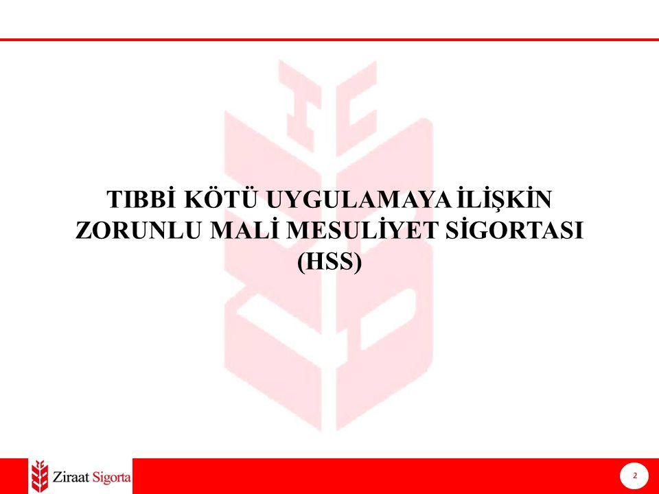 2 Ziraat Sigorta A.Ş. TIBBİ KÖTÜ UYGULAMAYA İLİŞKİN ZORUNLU MALİ MESULİYET SİGORTASI (HSS)