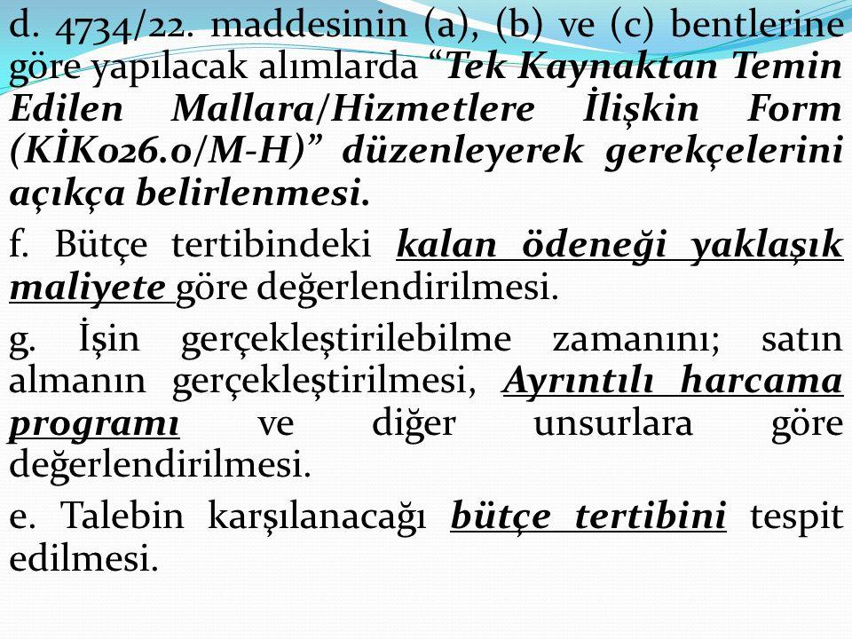"""d. 4734/22. maddesinin (a), (b) ve (c) bentlerine göre yapılacak alımlarda """"Tek Kaynaktan Temin Edilen Mallara/Hizmetlere İlişkin Form (KİK026.0/M-H)"""""""