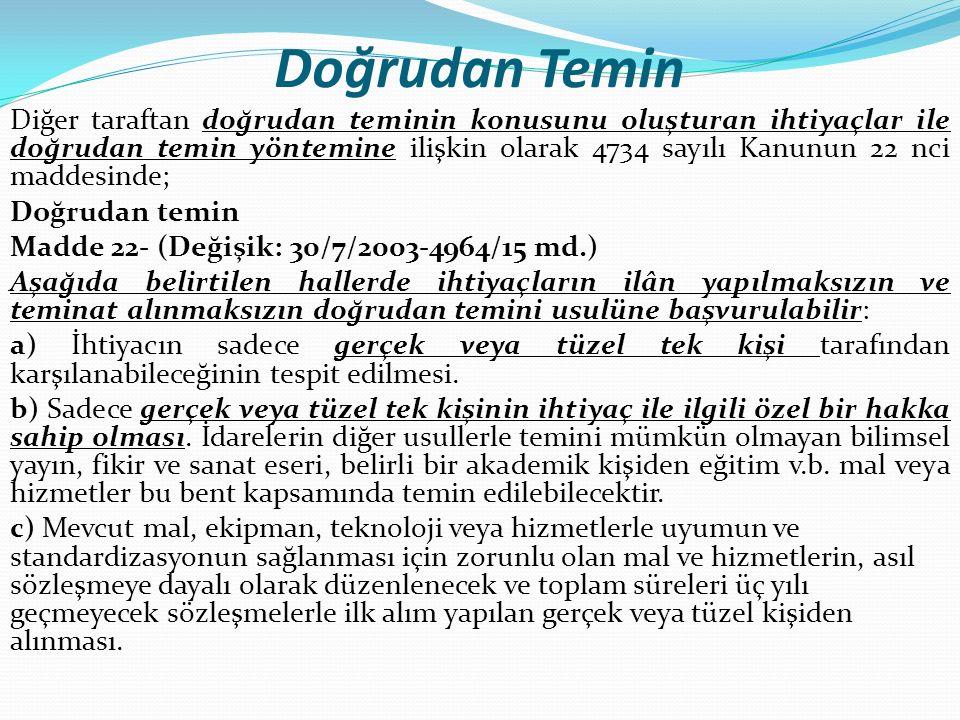 Doğrudan Temin d) Büyükşehir belediyesi sınırları dahilinde bulunan idarelerin onbeş milyar (Elliüçbin ikiyüzaltmışbir Türk Lirası), diğer idarelerin beşmilyar Türk Lirasını (Onyedibin yediyüzkırkdört Türk Lirasını) aşmayan ihtiyaçları ( K.D.V Hariç ) ile temsil ağırlama faaliyetleri kapsamında yapılacak konaklama, seyahat ve iaşeye ilişkin alımlar.