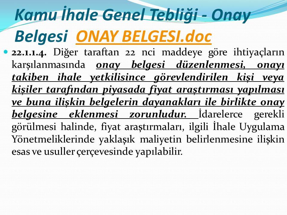 Kamu İhale Genel Tebliği - Onay Belgesi ONAY BELGESI.docONAY BELGESI.doc 22.1.1.4. Diğer taraftan 22 nci maddeye göre ihtiyaçların karşılanmasında ona