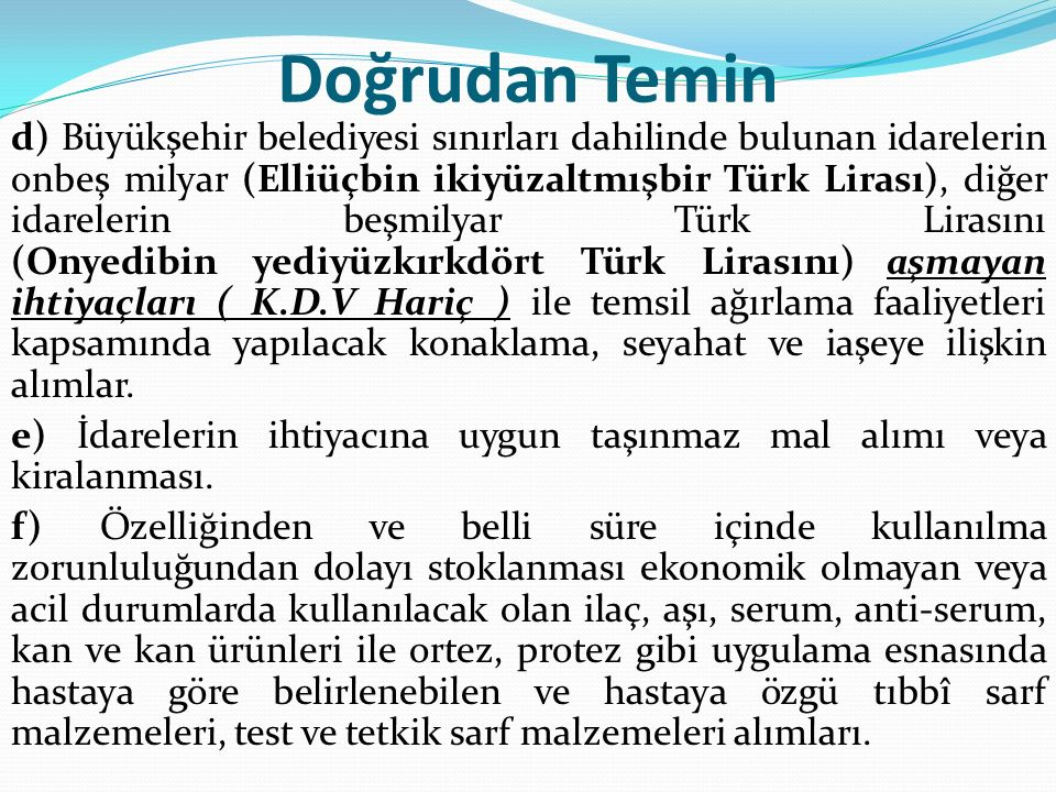 Doğrudan Temin d) Büyükşehir belediyesi sınırları dahilinde bulunan idarelerin onbeş milyar (Elliüçbin ikiyüzaltmışbir Türk Lirası), diğer idarelerin