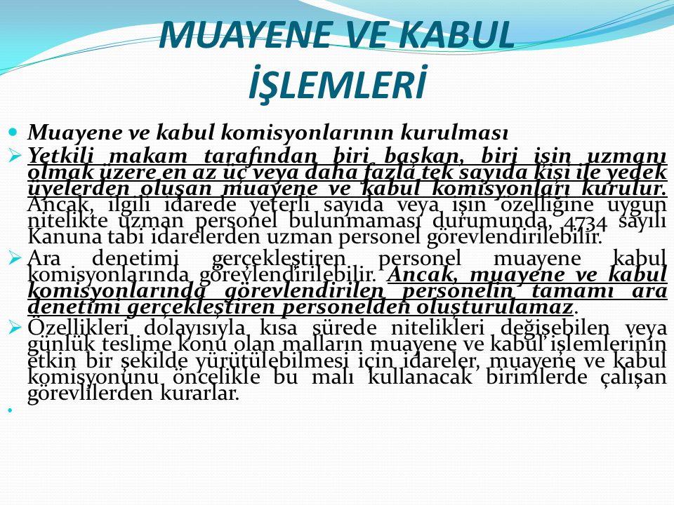 MUAYENE VE KABUL İŞLEMLERİ Muayene ve kabul komisyonlarının kurulması  Yetkili makam tarafından biri başkan, biri işin uzmanı olmak üzere en az üç ve