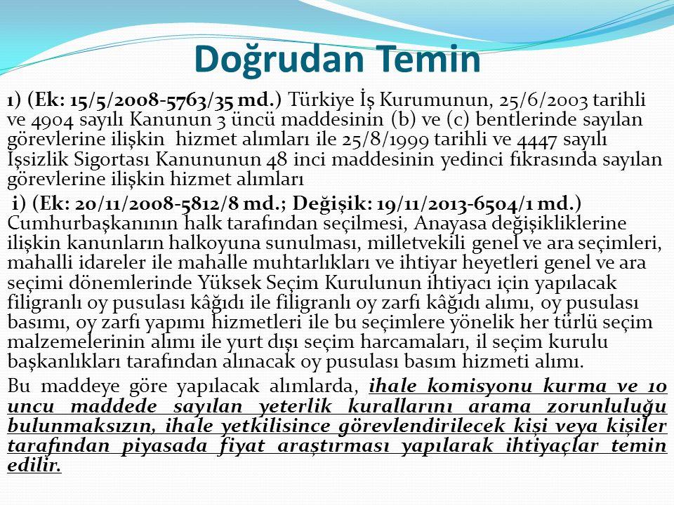 Doğrudan Temin ı) (Ek: 15/5/2008-5763/35 md.) Türkiye İş Kurumunun, 25/6/2003 tarihli ve 4904 sayılı Kanunun 3 üncü maddesinin (b) ve (c) bentlerinde