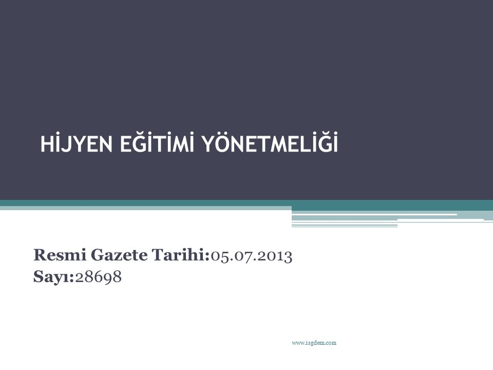 HİJYEN EĞİTİMİ YÖNETMELİĞİ 1 www.isgdem.com Resmi Gazete Tarihi:05.07.2013 Sayı:28698
