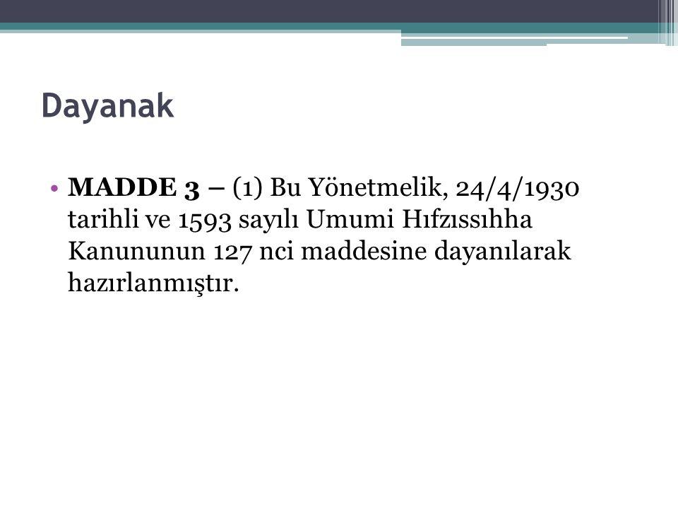 Dayanak MADDE 3 – (1) Bu Yönetmelik, 24/4/1930 tarihli ve 1593 sayılı Umumi Hıfzıssıhha Kanununun 127 nci maddesine dayanılarak hazırlanmıştır.