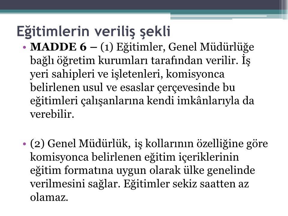 Eğitimlerin veriliş şekli MADDE 6 – (1) Eğitimler, Genel Müdürlüğe bağlı öğretim kurumları tarafından verilir.