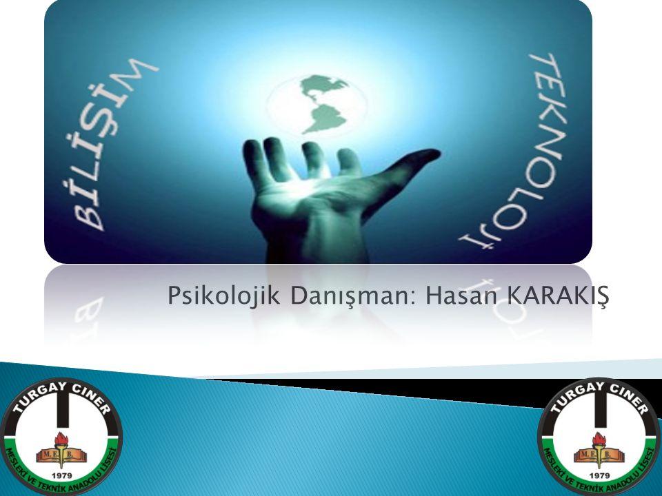 Psikolojik Danışman: Hasan KARAKIŞ