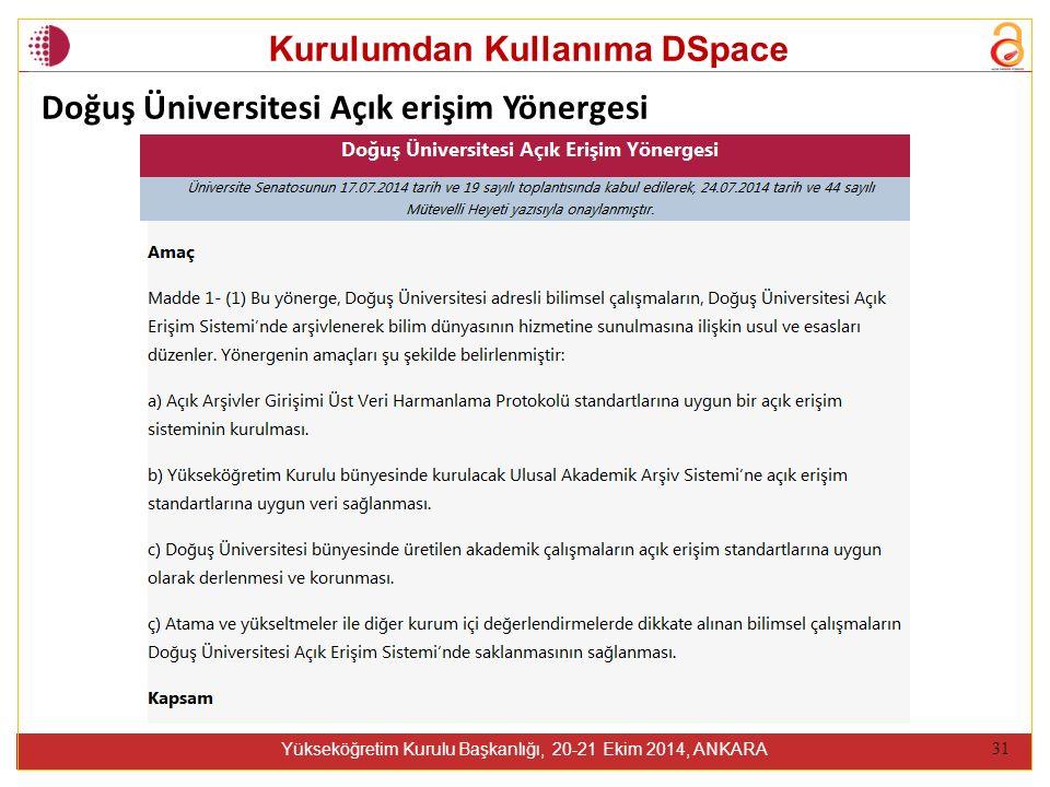 Kurulumdan Kullanıma DSpace Yükseköğretim Kurulu Başkanlığı, 20-21 Ekim 2014, ANKARA 31 Doğuş Üniversitesi Açık erişim Yönergesi