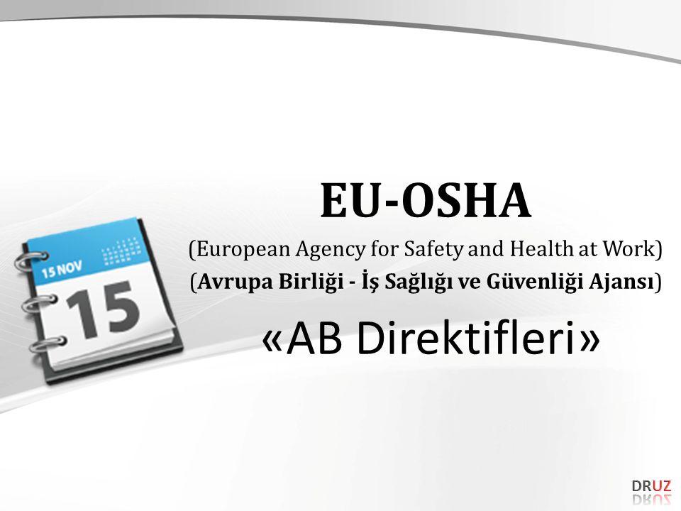 EU-OSHA (European Agency for Safety and Health at Work) (Avrupa Birliği - İş Sağlığı ve Güvenliği Ajansı) «AB Direktifleri»