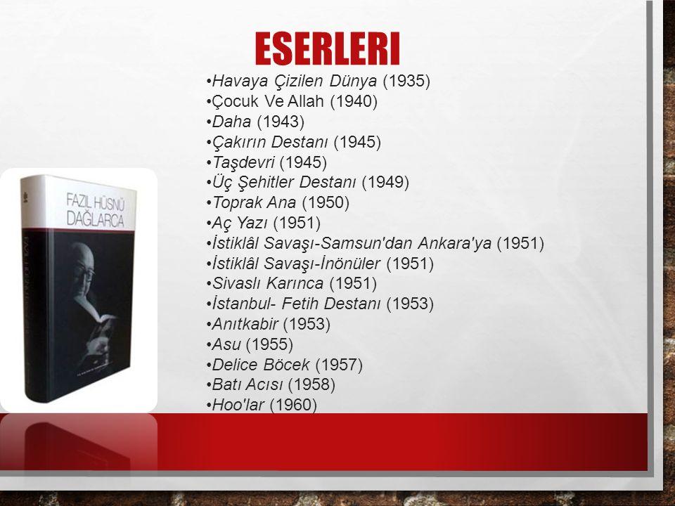 ESERLERI Havaya Çizilen Dünya (1935) Çocuk Ve Allah (1940) Daha (1943) Çakırın Destanı (1945) Taşdevri (1945) Üç Şehitler Destanı (1949) Toprak Ana (1950) Aç Yazı (1951) İstiklâl Savaşı-Samsun dan Ankara ya (1951) İstiklâl Savaşı-İnönüler (1951) Sivaslı Karınca (1951) İstanbul- Fetih Destanı (1953) Anıtkabir (1953) Asu (1955) Delice Böcek (1957) Batı Acısı (1958) Hoo lar (1960)
