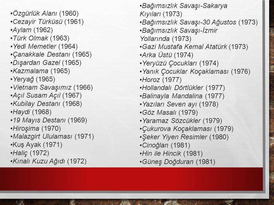 Özgürlük Alanı (1960) Cezayir Türküsü (1961) Aylam (1962) Türk Olmak (1963) Yedi Memetler (1964) Çanakkale Destanı (1965) Dışardan Gazel (1965) Kazmalama (1965) Yeryağ (1965) Vietnam Savaşımız (1966) Açıl Susam Açıl (1967) Kubilay Destanı (1968) Haydi (1968) 19 Mayıs Destanı (1969) Hiroşima (1970) Malazgirt Ululaması (1971) Kuş Ayak (1971) Haliç (1972) Kınalı Kuzu Ağıdı (1972) Bağımsızlık Savaşı-Sakarya Kıyıları (1973) Bağımsızlık Savaşı-30 Ağustos (1973) Bağımsızlık Savaşı-İzmir Yollarında (1973) Gazi Mustafa Kemal Atatürk (1973) Arka Üstü (1974) Yeryüzü Çocukları (1974) Yanık Çocuklar Koçaklaması (1976) Horoz (1977) Hollandalı Dörtlükler (1977) Balinayla Mandalina (1977) Yazıları Seven ayı (1978) Göz Masalı (1979) Yaramaz Sözcükler (1979) Çukurova Koçaklaması (1979) Şeker Yiyen Resimler (1980) Cinoğlan (1981) Hin ile Hincik (1981) Güneş Doğduran (1981)