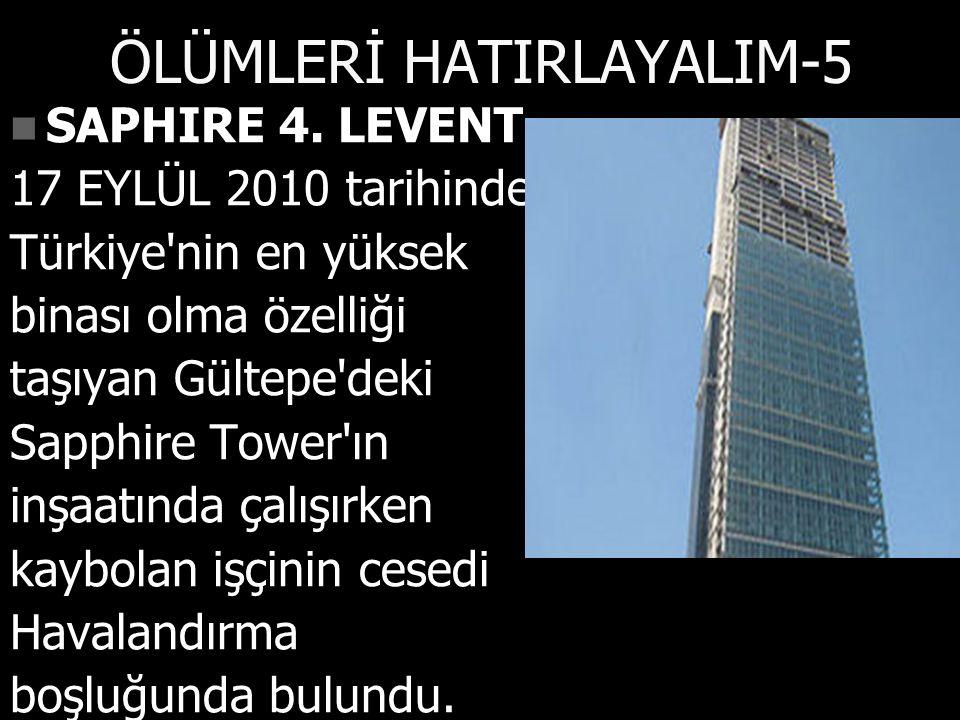 ÖLÜMLERİ HATIRLAYALIM-5 SAPHIRE 4. LEVENT SAPHIRE 4.