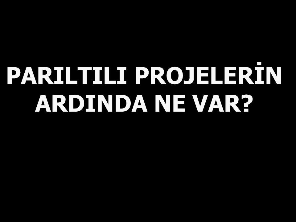 PARILTILI PROJELERİN ARDINDA NE VAR